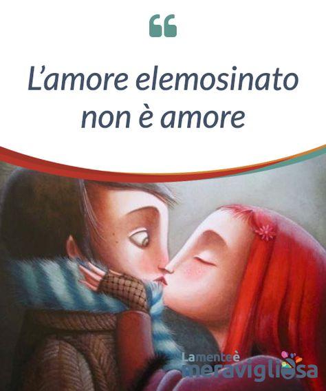 L'amore elemosinato non è amore. L'amore vero e #indispensabile è l'amore puro che proviamo verso noi #stessi. Solo a partire da questo anche gli altri #potranno #amarci.