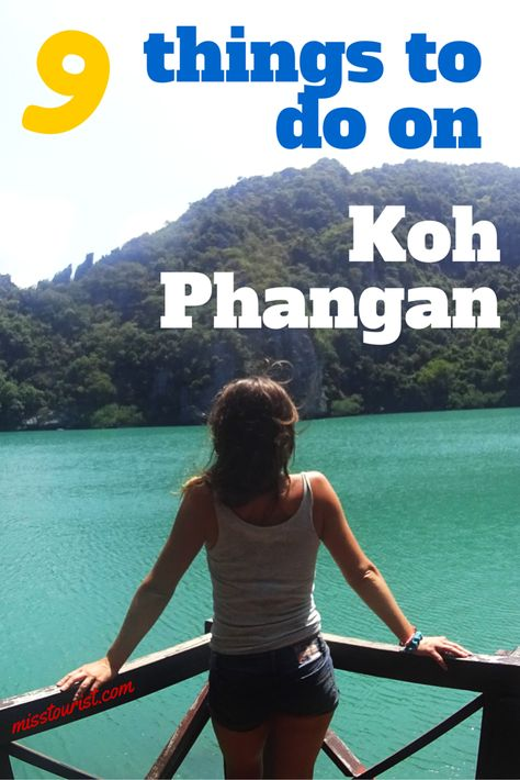 9 things to do on Koh Phangan (except the full moon party) http://misstourist.com/9-things-to-do-on-koh-phangan-except-the-full-moon-party/