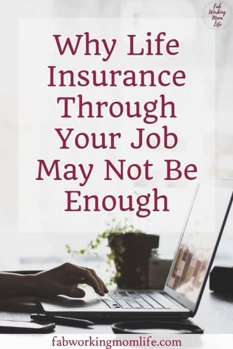 Why Life Insurance Through Your Job May Not Be Enough Working