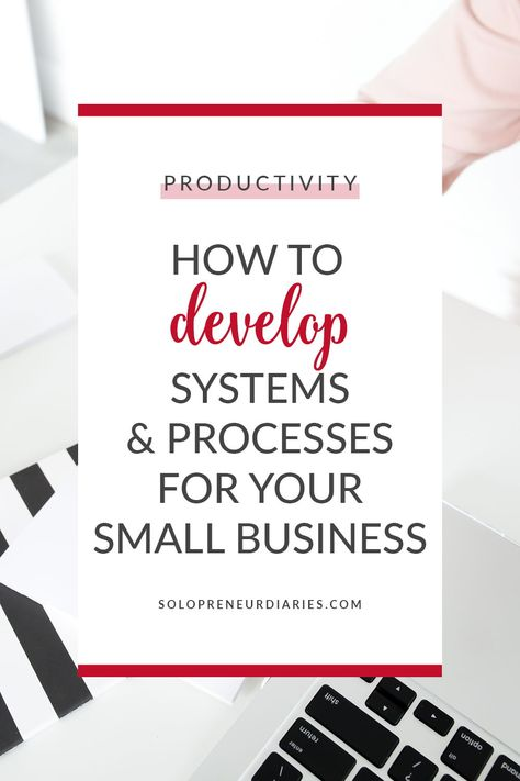 How to Develop Systems and Processes for Your Small Business