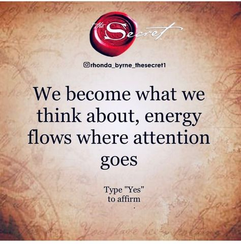 We become what we think about, energy flows where attention goes