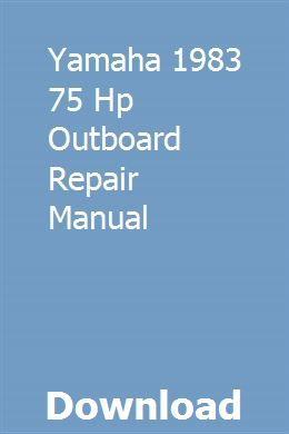 Yamaha 1983 75 Hp Outboard Repair Manual Owners Manuals Repair Manuals Automotive Repair