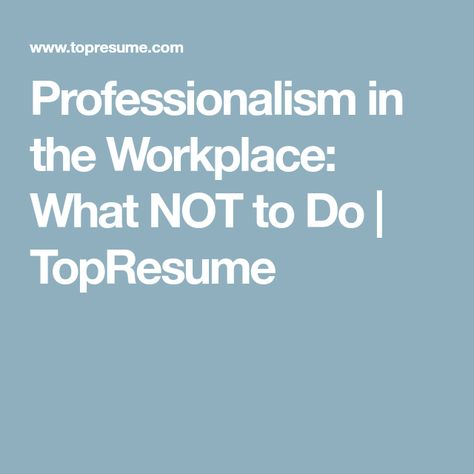 Professionalism in the Workplace What NOT to Do TopResume girl