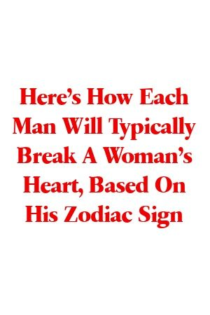 Here S How Each Man Will Typically Break A Woman S Heart Based On His Zodiac Sign Sagitarius Areszodiac Zodiacsignsquotes R In 2020 Zodiac Signs Zodiac Life Blogs
