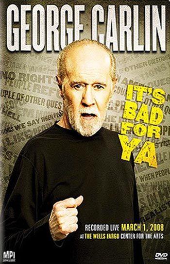 It S Bad For Ya Bad Ya George Carlin Carlin Stand Up Comedians