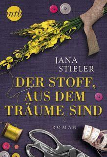 Rezension Der Stoff Aus Dem Traume Sind Jana Stieler Book Lounge Lesegenuss Bucher Romane Bucher Bucher Lesen