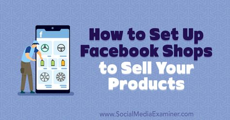 How to Set Up Facebook Shops to Sell Your Products : Social Media Examiner