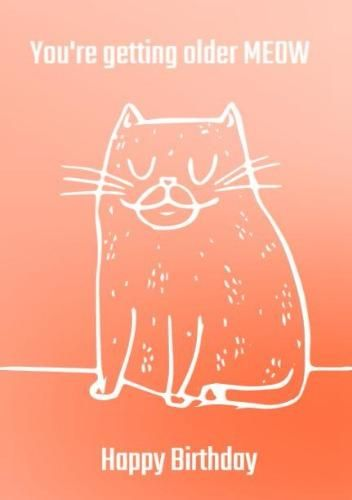 You Re Getting Older Orange Background White Outline Mow Cat Birthday Card Cat Birthday Card Happy Birthday Cat Cards Happy Birthday Cat