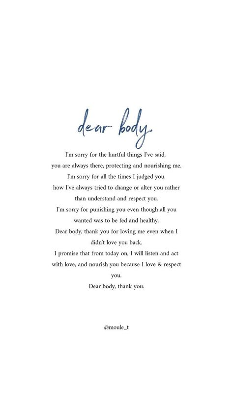 Dear body, thank you for all that you do, have done, despite how I've treated you... I love you.