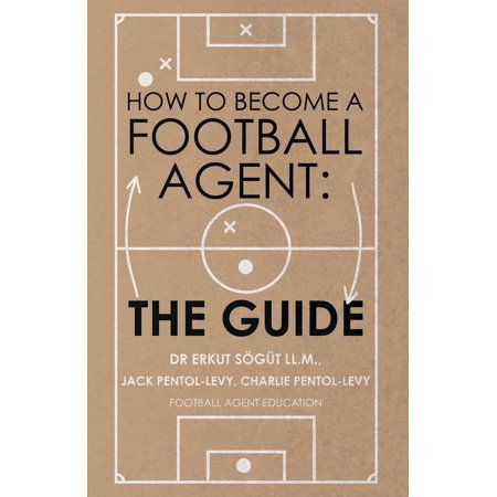 How To Become A Football Agent The Guide How To Become Football Book Format