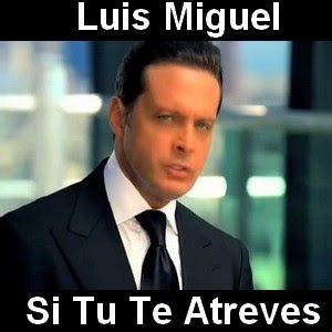 Luis Miguel Si Tu Te Atreves Luis Miguelitos Letras Y Acordes