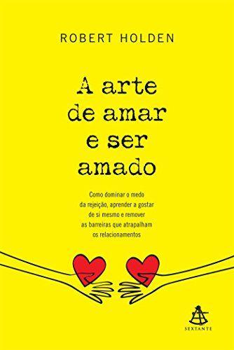A Arte De Amar E Ser Amado Livros Para Ler Online Livraria