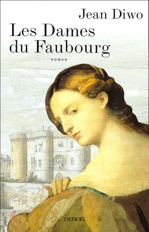 Les Dames Du Faubourg Jean Diwo En 2020 Roman Roman Historique Litterature Francaise