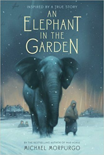 An Elephant In The Garden Inspired By A True Story Michael Morpurgo 9781250034144 Amazon Com Books Michael Morpurgo Books Good Books