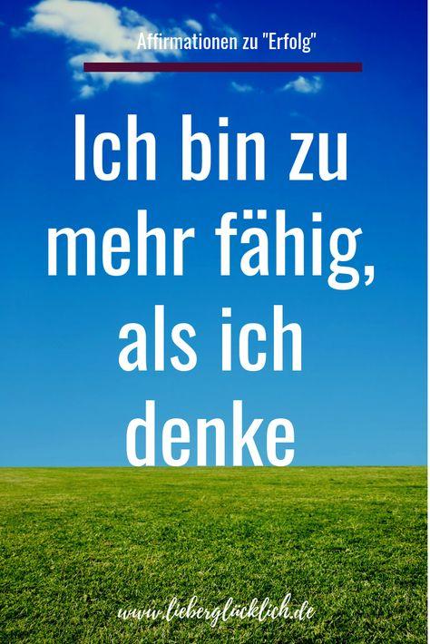 """""""Ich bin zu mehr fähig, als ich denke."""" Eine wunderbare Affirmation für mehr Erfolg, Reichtum und Fülle im Leben. Das Erkennen deiner einzigartigen Fähigkeiten und Macht deiner Gedanken sind der Schlüssel dazu! #Affirmationen #deutsch #Liebe #Selbstliebe #Reichtum #Erfolg #Selbstbewusstsein #Glück #Berlin #lernen #Gedanken"""