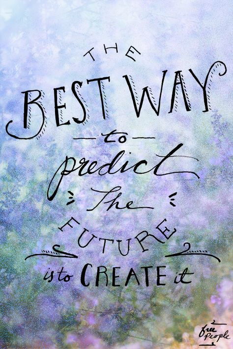 """""""The best way to predict the future is to create it."""" Inspiration 