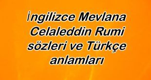 Mevlana Celaleddin Rumi Ingilizce Sozleri Ve Turkce Anlamlari Ingilizce Rumi Sozleri Turkce