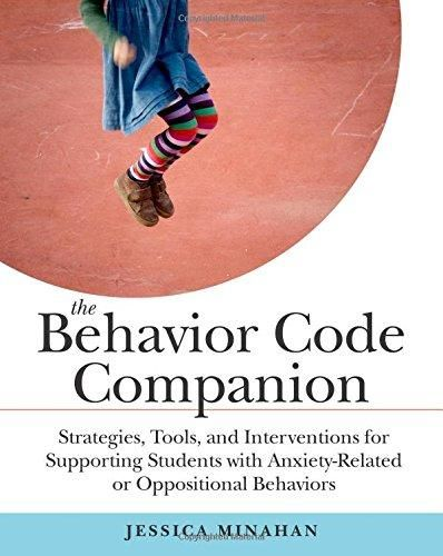 The Behavior Code Companion: Strategies, Tools, and Interventions for Supporting Students with Anxiety-Related or Oppositional Behaviors - Default
