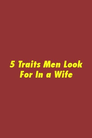 What do men look for in a wife
