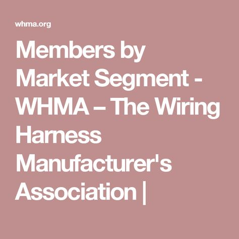 Members by Market Segment - WHMA – The Wiring Harness Manufacturer's on