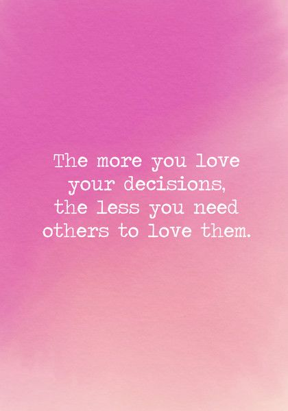 The more you love your decisions, the less you need others to love them. - Powerful Self Love Quotes - Photos