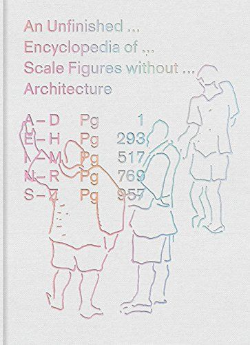 An Unfinished Encyclopedia Of Scale Figures Without Architecture The Mit Press Hardcover January 8 2019 Figures Hardcover Free Books Download Book Genre