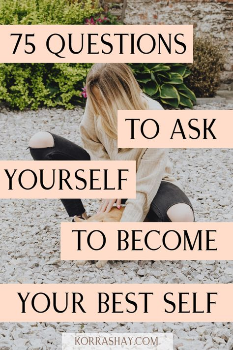 75 questions to ask yourself to become your best self!