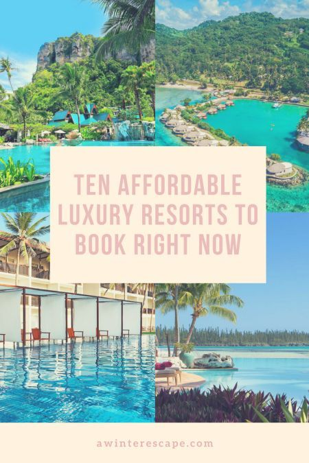 Ten Affordable Luxury Resorts To Book Right Now A Winter Escape Luxury Resort Affordable Luxury Best Tourist Destinations