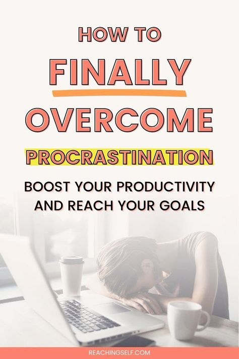 How To Finally Overcome Procrastination and Reach Your Goals