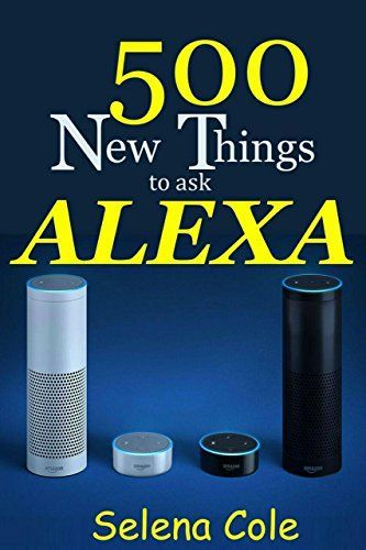 500 New Things To Ask Alexa Top New Alexa Easter Eggs And Fun Questions To Ask Alexa Amazon Alexa Skills Alexa Dot Alexa