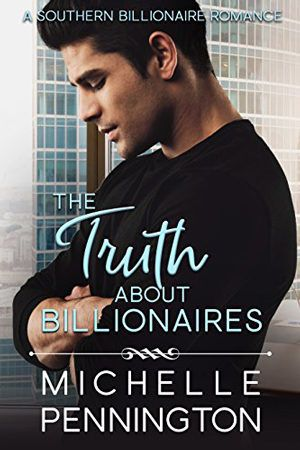 The Truth About Billionaires Southern Billionaires 2 By Michelle Pennington Contemporary Romance Billionaire Books Clean Romance Books Billionaire Romance