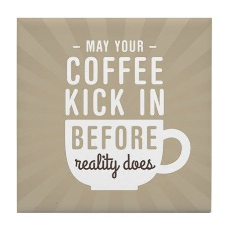 Coffee Reality Tile Coaster By Oddmatter Cafepress In 2020 Coffee Quotes Morning Morning Coffee Funny Good Morning Funny
