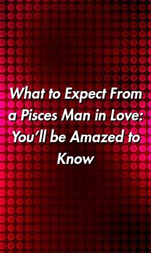 How to know a pisces man loves you