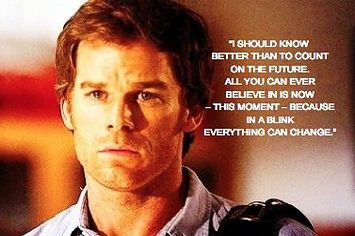 Best Life Lesson Quotes That Dexter Morgan Ever Taught Me Dexter Morgan Dexter Quotes Life Lesson Quotes