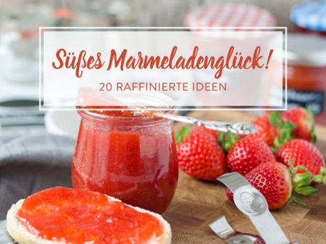 Mmmh... Marmelade! 20 Ideen für selbstgemachten Aufstrich