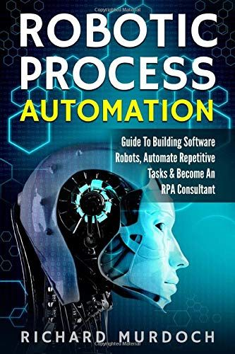 Free Download Pdf Robotic Process Automation Guide To Building Software Robots Automate Repetitive Tasks Become An Rpa Con Building Software Task Automation