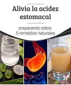 6 Remedios Caseros Para Aliviar La Agrura O Acidez Estomacal Acidez Estomacal Acidez De Estómago Remedio Para La Acidez