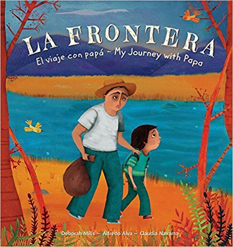 Barefoot Books La Frontera Join A Young Boy And His Father On A Daring Journey From Mexico To Texas To Find Picture Book Books About Kindness Kids Book Club