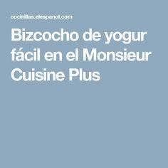 Bizcocho De Yogur Fácil En La Monsieur Cuisine Plus Receta Bizcocho Yogur Recetas Monsieur Cuisine