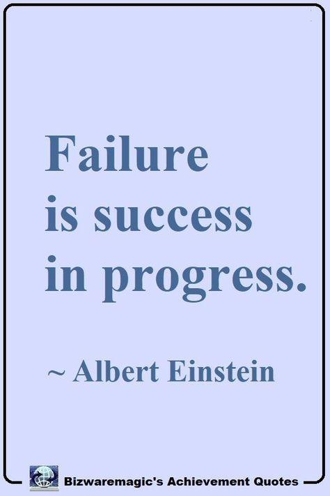 Top 21 Achievement Quotes Failure is success in progress.