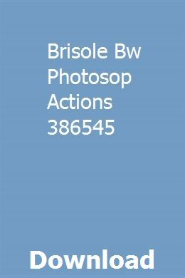 Brisole Bw Photosop Actions 386545 Repair Manuals Teacher Manual Owners Manuals