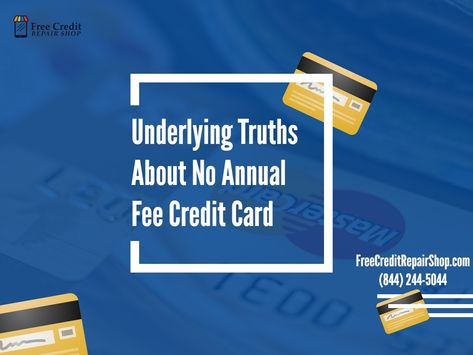 Underlying Truths About No Annual Fee Credit Card