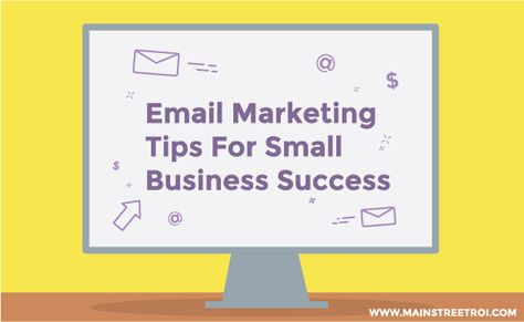 3 Email Marketing Tips For Small Business Success