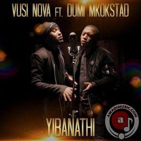 Download Vusi Nova Yibanathi Ft Dumi Mkokstad South African Music In 2020 Gospel Song African Music Music Download