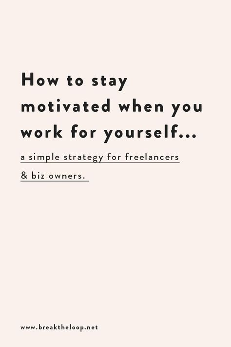 HOW TO STAY MOTIVATED AS A FREELANCER - www.breaktheloop.net
