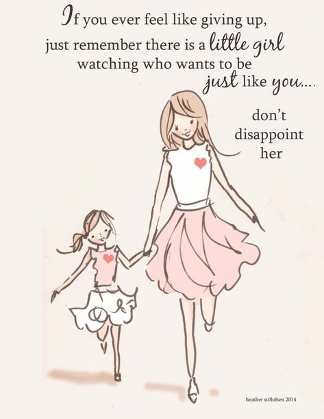 If you ever feel like giving up just remember there is a little girl watching... Who Wants to be Just Like You This inspirational print is perfect for hanging on your wall, placing on your desk, or sending to your favorite person! **This is a print of my Original Illustration *Sizes 5x7, 8x10 and