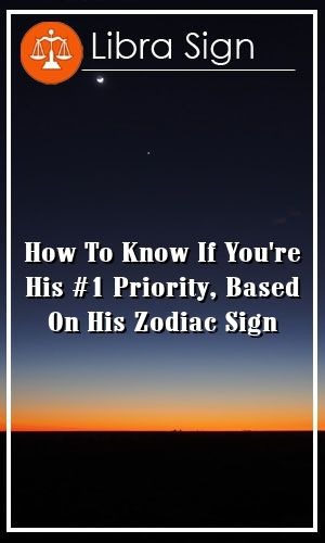 How To Know If You 039 Re His 1 Priority Based On His Zodiac Sign Zodiac Best Zodiac Sign Zodiac Signs
