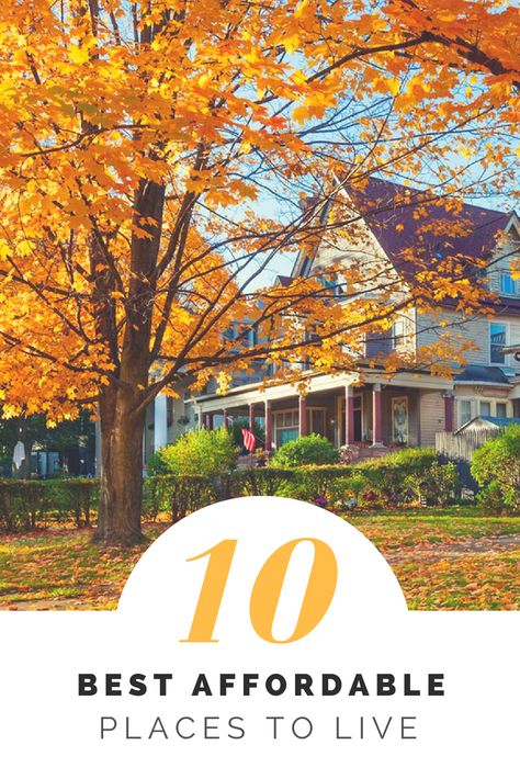 2018 Best Affordable Places to Live Our annual list highlights the best places to live that won't break the bank. #affordableplaces