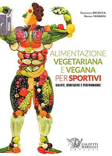 Le Diete Vegetariane E Vegane Sono Sinonimo Di Salute E Forma Fisica Ottimale Ma Cosa Accade Quando Vengono Abbinate Ad Nel 2020 Salute Ricette Per Principianti Vegani