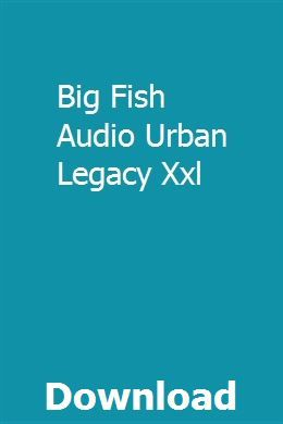 Big Fish Audio Urban Legacy Xxl Download Online Full Big Fish